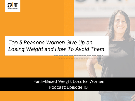 Top 5 Reasons Women Give Up on Losing Weight and How To Avoid Them