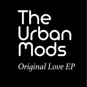 The Urban Mods    Original Love EP 05.07.21