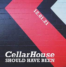 cellarhouse SHOULD HAVE BEEN.jpg