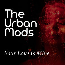 The Urban Mods Your Love Is MIne.jpg