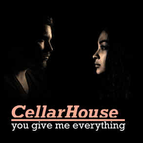 CellarHouse    You Give Me Everything 26.07.21