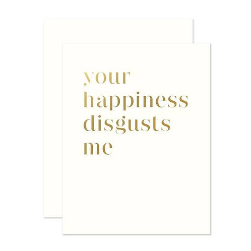 Your happiness disgusts me By Social Type