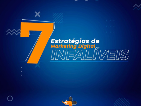 7 Estratégias de Marketing Digital INFALÍVEIS