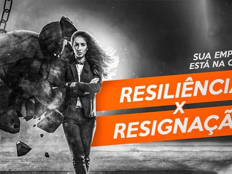 Sua empresa na Crise? Resiliência X Resignação