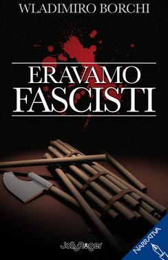 Eravamo fascisti