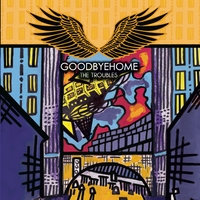 Goodbyehome: The Troubles CD