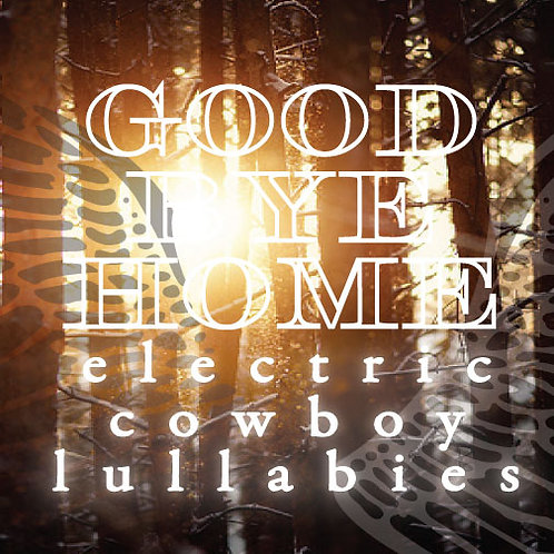 Goodbyehome: Electric Cowboy Lullabies CD