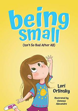 Being Small : (Isn't So Bad After All) by Lori Orlinsky