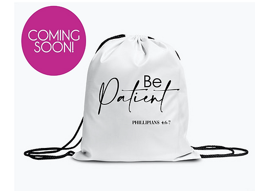 Be Patient Draw String Bag
