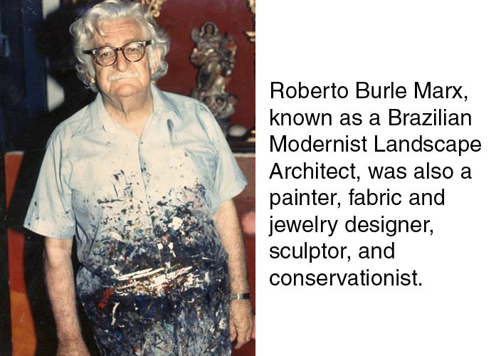 Roberto Burle Marx, known as a Brazilian Modernist Landscape Architect, was also a painter, fabric and jewelry designer, sculptor, and conservationist.