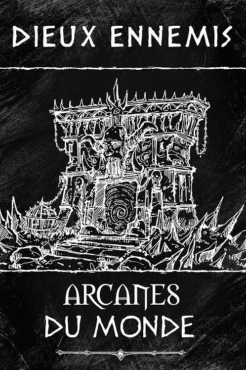 DIEUX ENNEMIS : ARCANES DU MONDE