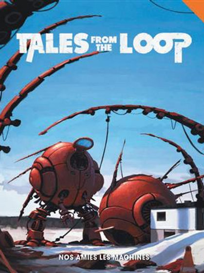 TALES FROM THE LOOP : NOS AMIES LES MACHINES