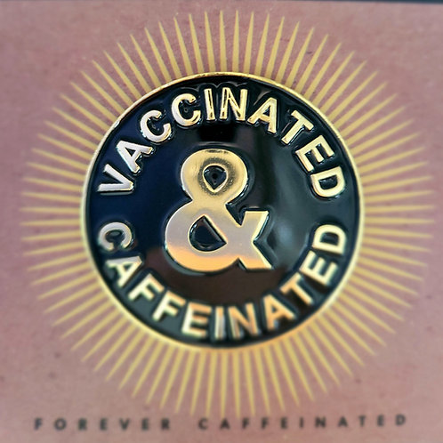 Vaccinated & Caffeinated Pin