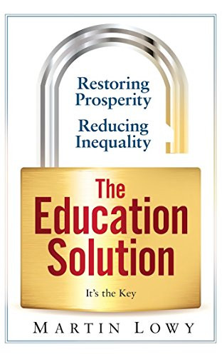 The Education Solution: Restoring Prosperity; Reducing Inequality