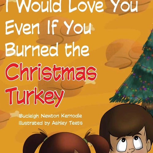 I Would Love You Even If You Burned The Christmas Turkey
