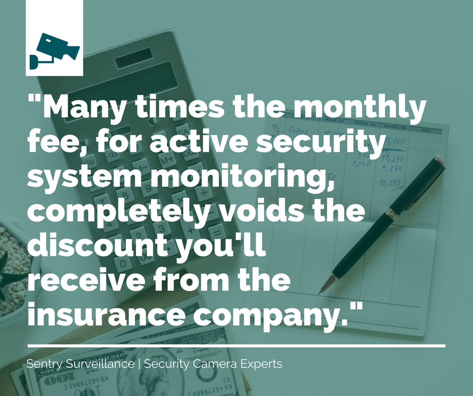 Many times, the monthly fee for active monitoring completely voids the discount you'll receive from the insurance company.