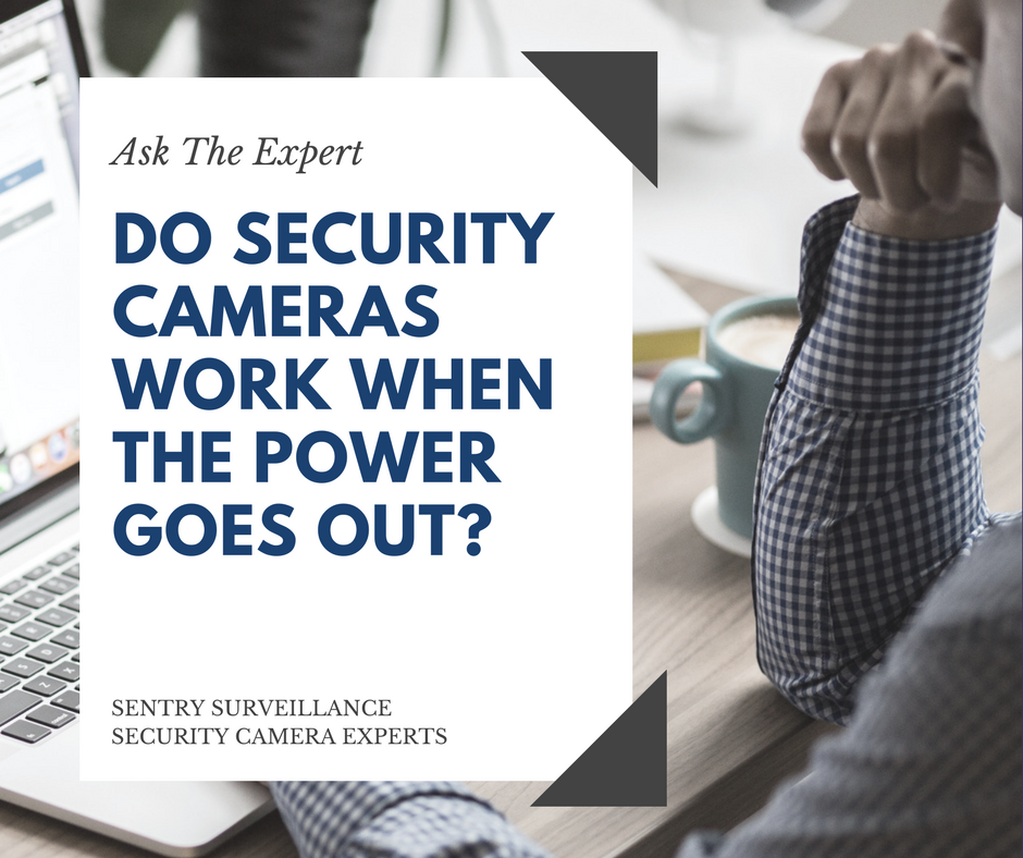 ASK THE EXPERT | Do security cameras work when the power goes out?