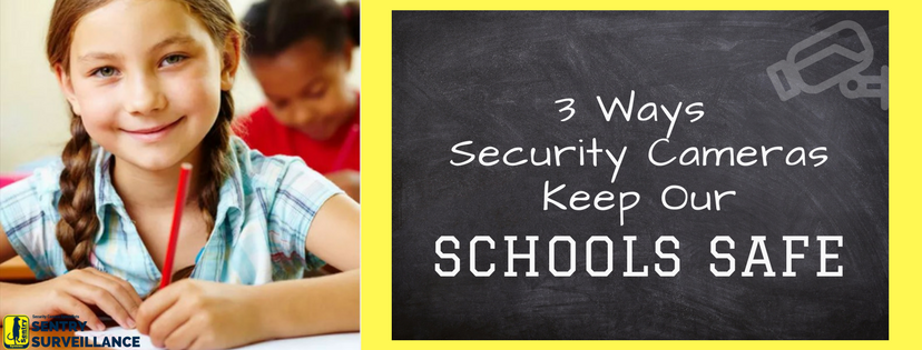 3 Ways Security Cameras Keep Our Schools Safe