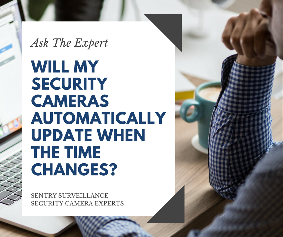 ASK THE EXPERT | Will My Security Cameras Automatically Update When The Time Changes?