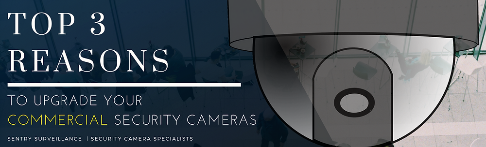 Top 3 Reasons To Upgrade Your Commercial Security Cameras