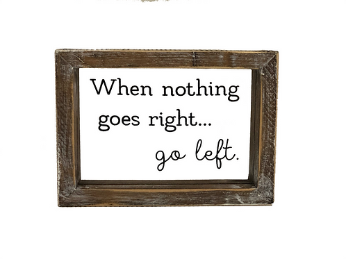 When Nothing Goes Right... Go Left Clear Decorative Sign