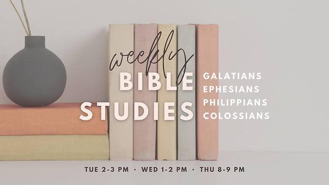Weekly Bible Studies Galatians Ephesians Philippians Colossians, Tue 2-3 pm, Wed 1-2 pm, Thu 8-9 pm