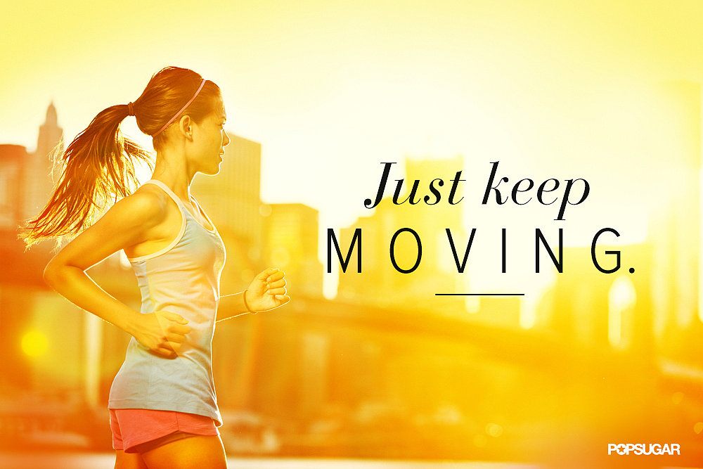 Just keep moving