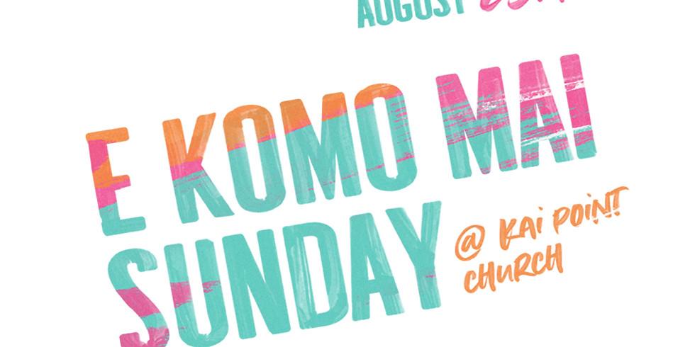 E Komo Mai Sunday