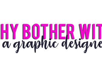 Why Should I Bother with a Graphic Designer?