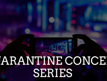 The Quarantine Concert Series!