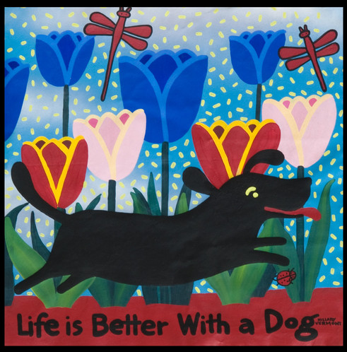 Life is Better with a dog best black dog
