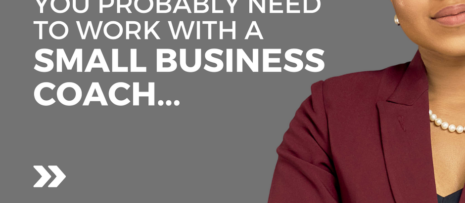 You Probably Need To Work With A Business Coach...