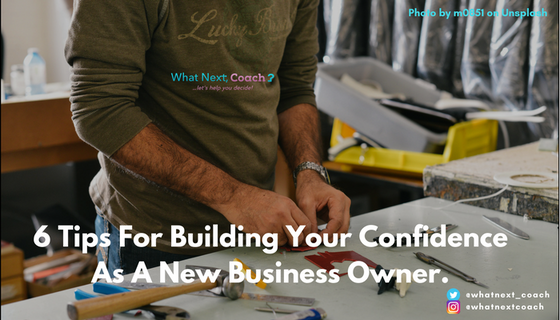 6 Tips For Building Your Confidence As A New Business Owner.