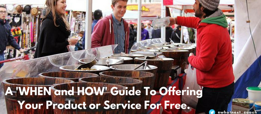 A 'When and How' Guide To Offering Your Product or Service For Free.