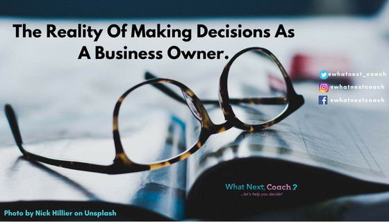 The Reality Of Making Decisions As A Business Owner.