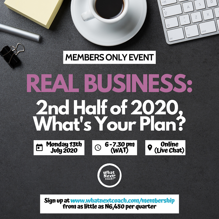 REAL BUSINESS: 2nd Half of 2020, What's Your Plan?