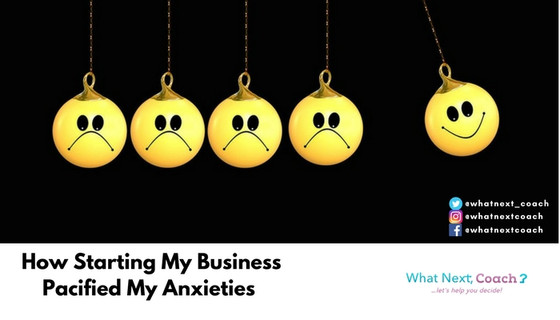 How Starting My Business Pacified My Anxieties.