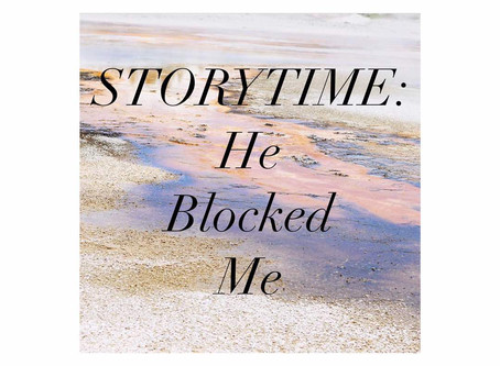 Storytime: He blocked me
