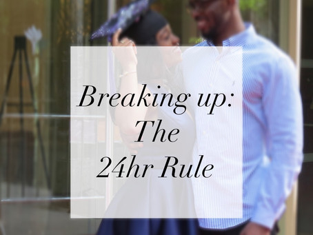 Breaking Up: The 24hr Rule