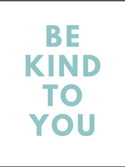 #137 Be Kind To You