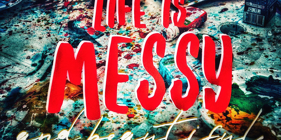 Life Is Messy...AND Beautiful!