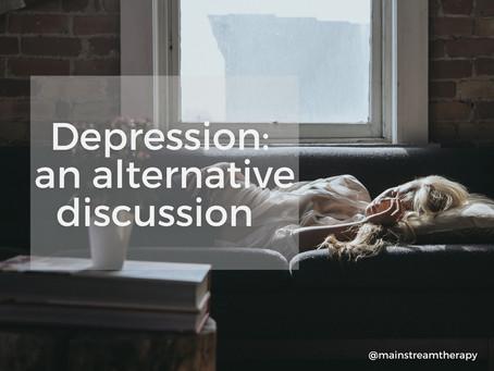 Depression: an alternative discussion