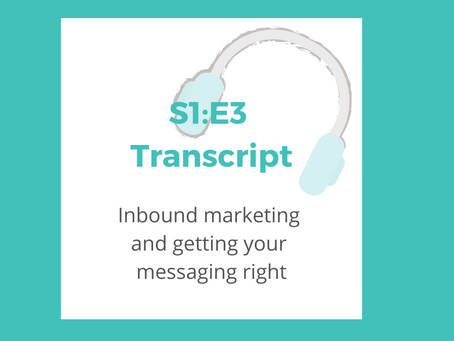 S1: E3 Inbound marketing and getting your messaging right