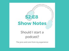 S2:E8 Should I start my own podcast?