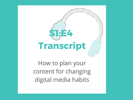 S1: E4 How to plan your content for changing digital media habits