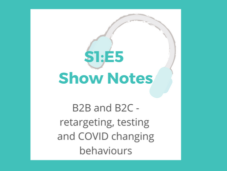 S1: E5 – B2B and B2C – retargeting, testing and COVID changing behaviours