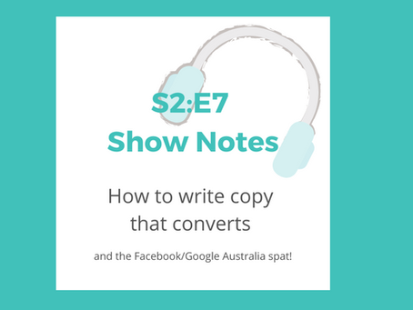 S2:E7 How to write copy that converts and the Facebook/Google Australia spat