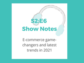 S2:E6 E-commerce game-changers and latest trends in 2021