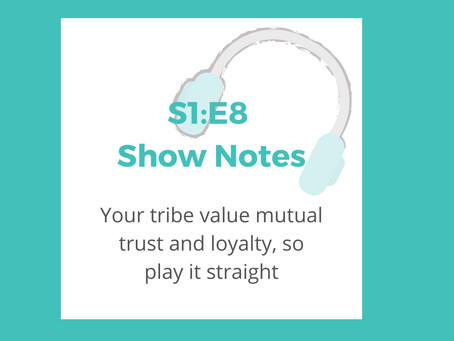 S1: E8 – Your tribe value mutual trust and loyalty, so play it straight