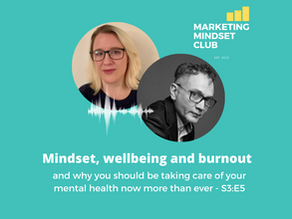 S3:E5 - Mindset, wellbeing and burnout - taking care of your mental health as a marketer